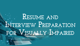 Go to Resume And Interview Preparation For Visually Impaired