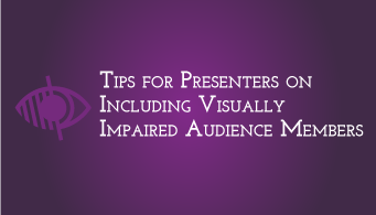 Download Tips for Presenters on Including Visually Impaired Audience Members