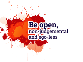 Be open, non-judgemental and ego-less