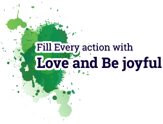 Fill Every action with Love and Be joyful