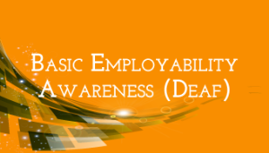 Go to Basic Employability Awareness (For Deaf)