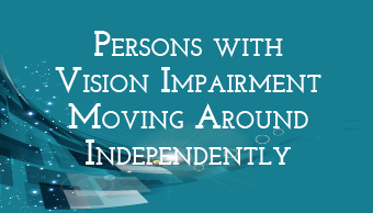 Go to Persons With Vision Impairment Moving Around Independently