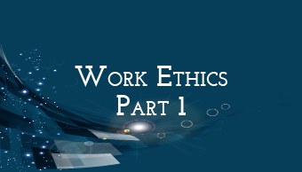 Go to Work Ethics (Part 1)